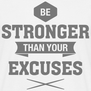 Be Stronger Than Your Excuses T-Shirts - Männer T-Shirt