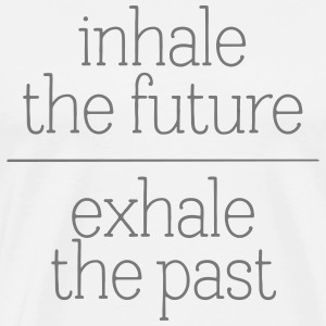 Inhale The Future - Exhale The Past Tee shirts - T-shirt Premium Homme