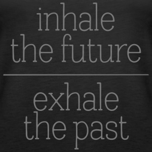 Inhale The Future - Exhale The Past Topy - Tank top damski Premium
