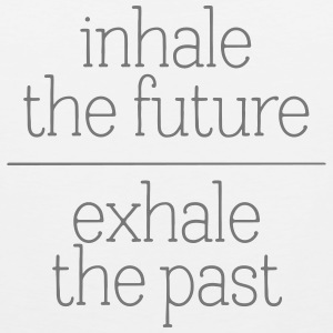 Inhale The Future - Exhale The Past Tank Tops - Men's Premium Tank Top