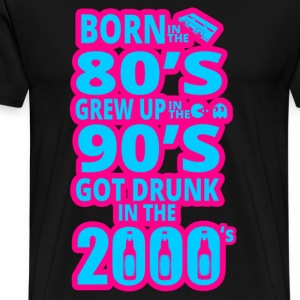 Drunk in the 2000's Born in the 80's T-Shirts - Men's Premium T-Shirt