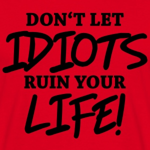 Don't let idiots ruin your life! T-shirts - Herre-T-shirt