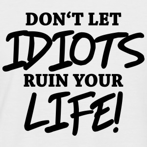 Don't let idiots ruin your life! T-Shirts - Männer Baseball-T-Shirt