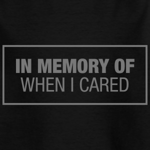In Memory Of When I Cared Shirts - Teenage T-shirt