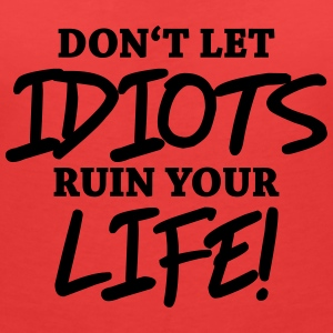 Don't let idiots ruin your life! Tee shirts - T-shirt col V Femme