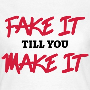 Fake it till you make it Tee shirts - T-shirt Femme
