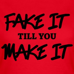 Fake it till you make it T-shirts - Vrouwen T-shirt