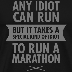 Any Idiot Can Run... T-Shirts - Männer Premium T-Shirt