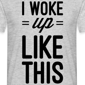 Woke Up Like This T-shirts - Mannen T-shirt