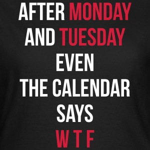 Monday, Tuesday, WTF T-Shirts - Women's T-Shirt