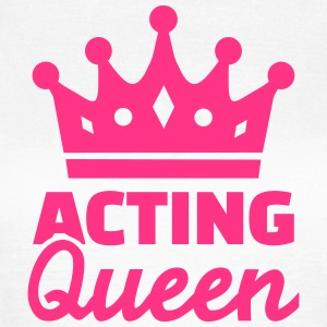 Acting Queen T-Shirts - Frauen T-Shirt
