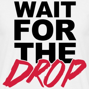 Wait For The Drop  T-shirts - T-shirt herr