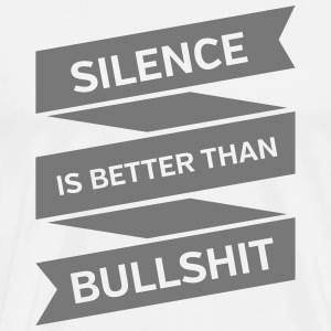 Silence Is Better Than Bullshit T-Shirts - Männer Premium T-Shirt