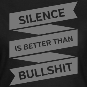 Silence Is Better Than Bullshit T-shirts - T-shirt dam