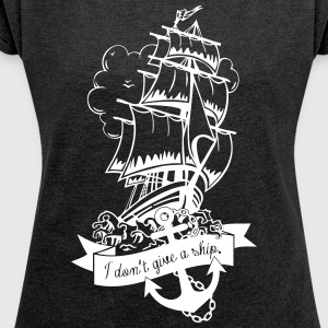 don't give a ship T-Shirts - Frauen T-Shirt mit gerollten Ärmeln