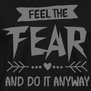 Feel The Fear And Do It Anyway T-shirts - Herre premium T-shirt