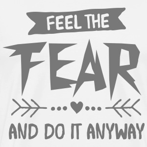 Feel The Fear And Do It Anyway T-shirts - Mannen Premium T-shirt