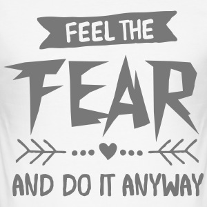 Feel The Fear And Do It Anyway T-shirts - slim fit T-shirt