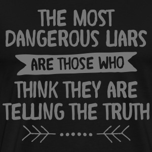The Most Dangerous Liars Are Those Who... T-shirts - Herre premium T-shirt
