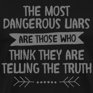 The Most Dangerous Liars Are Those Who... T-Shirts - Men's Premium T-Shirt