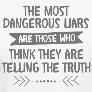 The Most Dangerous Liars Are Those Who... T-shirts - Vrouwen Bio-T-shirt