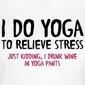 I Do Yoga To Relieve Stress (Just Kidding...) T-shirts - Dame-T-shirt