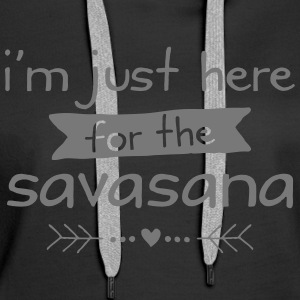 I'm Just Here For The Savasana Pullover & Hoodies - Frauen Premium Hoodie