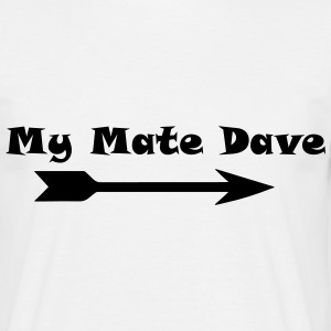 My mate Dave funny humour - Men's T-Shirt