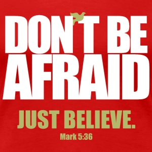Don't be Afraid  - Women's Premium T-Shirt