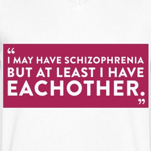 Sayings: We suffer from schizophrenia T-Shirts - Men's V-Neck T-Shirt