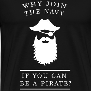 Why join the navy? Pirate T-Shirts - Men's Premium T-Shirt