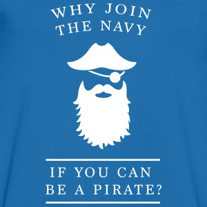 Why join the navy? Pirate T-Shirts - Men's V-Neck T-Shirt