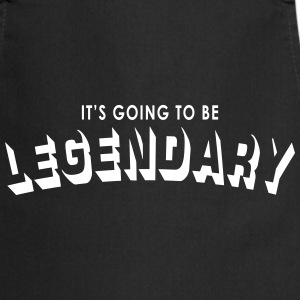 it's going to be legendary  Aprons - Cooking Apron