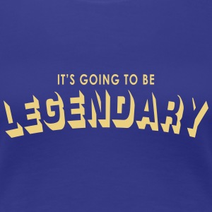 it's going to be legendary Tee shirts - T-shirt Premium Femme