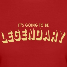 it's going to be legendary T-Shirts