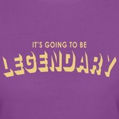 it's going to be legendary T-paidat