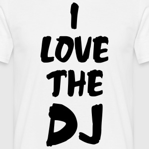 I Love The DJ T-Shirts - Men's T-Shirt
