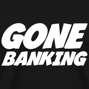 Gone Banking Tee shirts - T-shirt Premium Homme