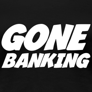 Gone Banking T-Shirts - Frauen Premium T-Shirt