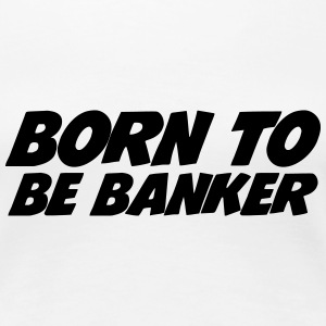 Born to be Banker T-shirts - Dame premium T-shirt