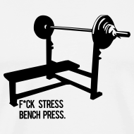 Design ~ F*ck Stress Bench Press | Mens tee