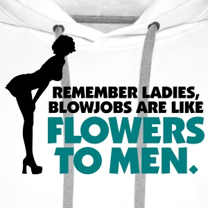 Blowjobs Are Like Flowers For Men Hoodies & Sweatshirts - Men's Premium Hoodie