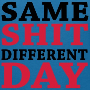 Same shit - Different day T-shirts - Vrouwen T-shirt met V-hals