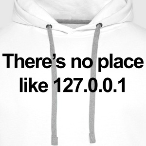 No Place Like 127.0.0.1 Hoodies & Sweatshirts - Men's Premium Hoodie