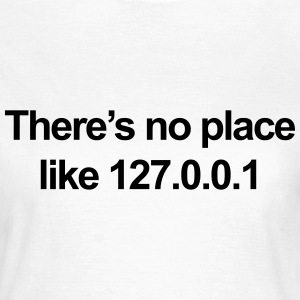 No Place Like 127.0.0.1 T-shirts - Dame-T-shirt