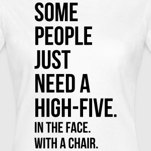 Need A High-Five  T-shirts - Vrouwen T-shirt