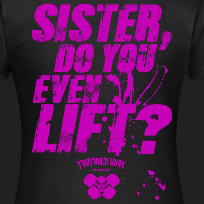SISTER, DO YOU EVEN LIFT