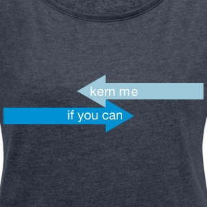 Kern me, if you can T-Shirts - Frauen T-Shirt mit gerollten Ärmeln