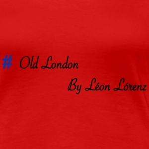Old London # - Damen Premium T-Shirt  - Frauen Premium T-Shirt