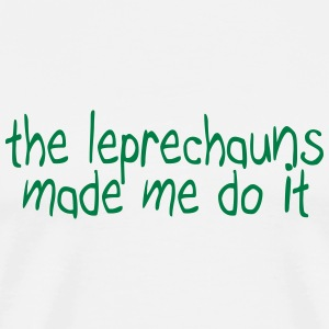 the leprechauns made me do it T-Shirts - Men's Premium T-Shirt